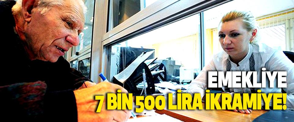 Emekliye 7 Bin 500 Lira İkramiye!