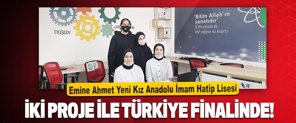 Emine Ahmet Yeni Kız Anadolu İmam Hatip Lisesi İki Proje İle Türkiye Finalinde!