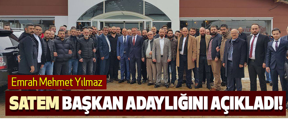 Emrah Mehmet Yılmaz SATEM Başkan Adaylığını Açıkladı!