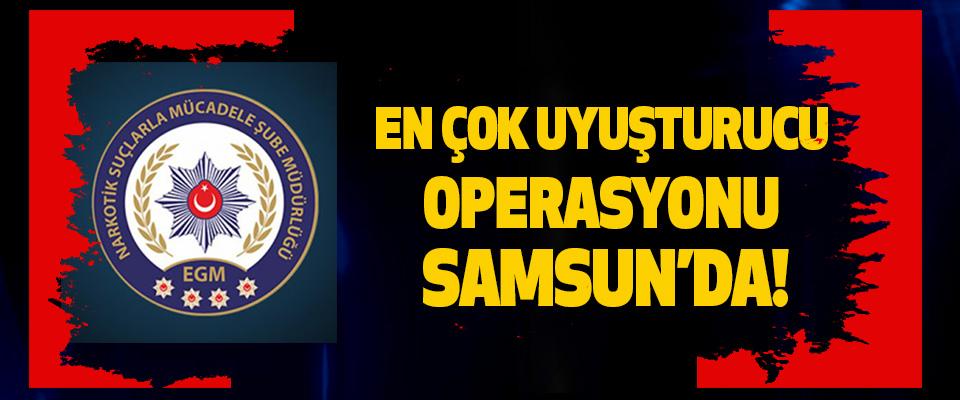 En çok uyuşturucu operasyonu Samsun'da!