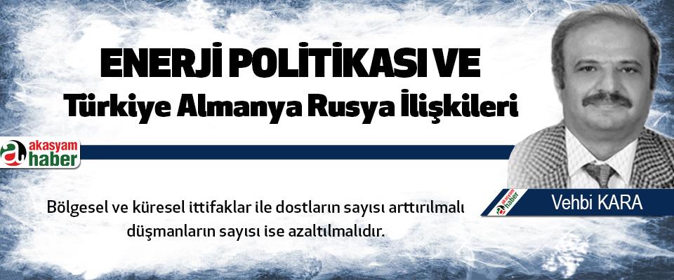 Enerji Politikası Ve Türkiye Almanya Rusya İlişkileri