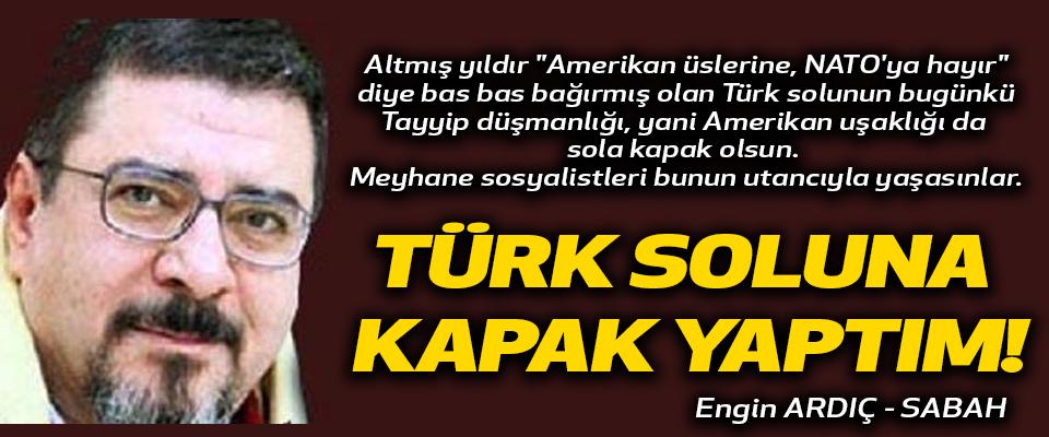 Engin Ardıç Türk soluna kapak yaptım!