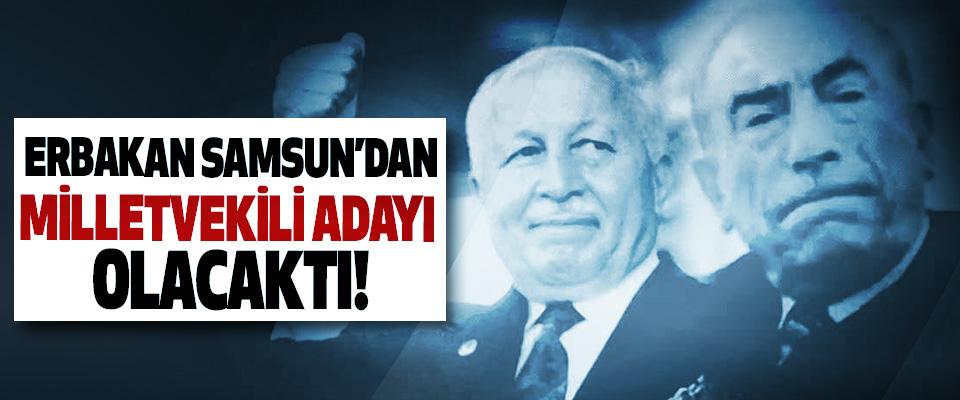 Erbakan Samsun'dan milletvekili adayı olacaktı!