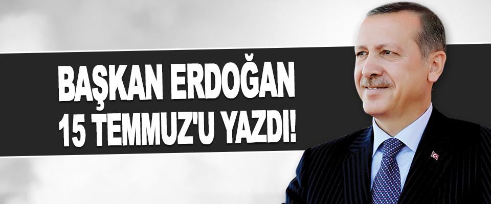 Erdoğan 15 Temmuz'u Yazdı!