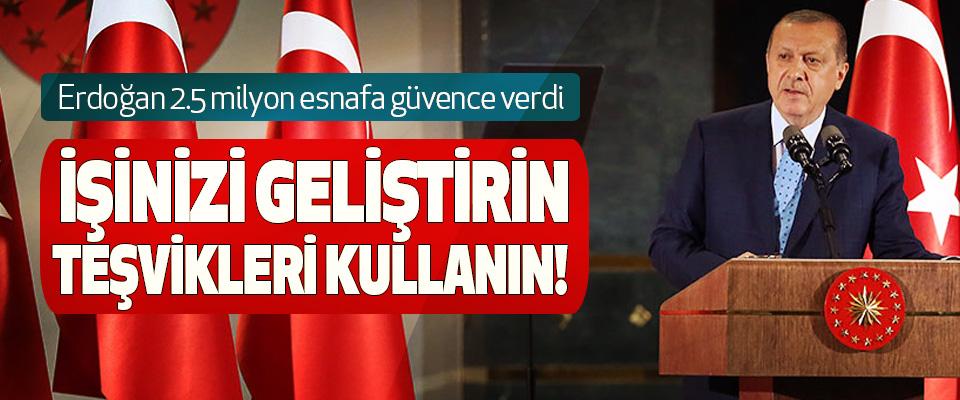 Erdoğan 2.5 milyon esnafa güvence verdi