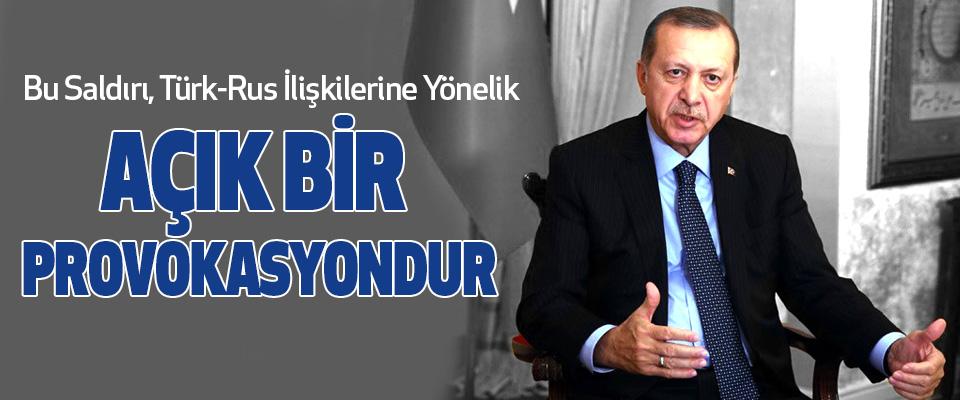 Erdoğan, Bu Saldırı, Türk-Rus İlişkilerine Yönelik Açık Bir Provokasyondur