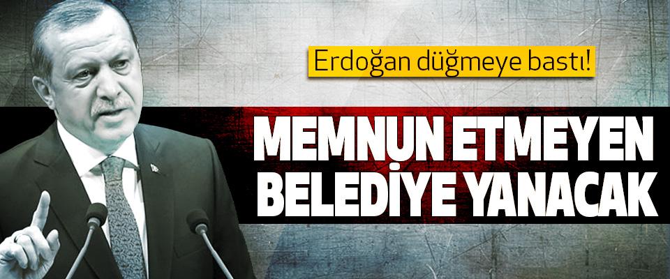 Erdoğan düğmeye bastı! Memnun Etmeyen Belediye Yanacak