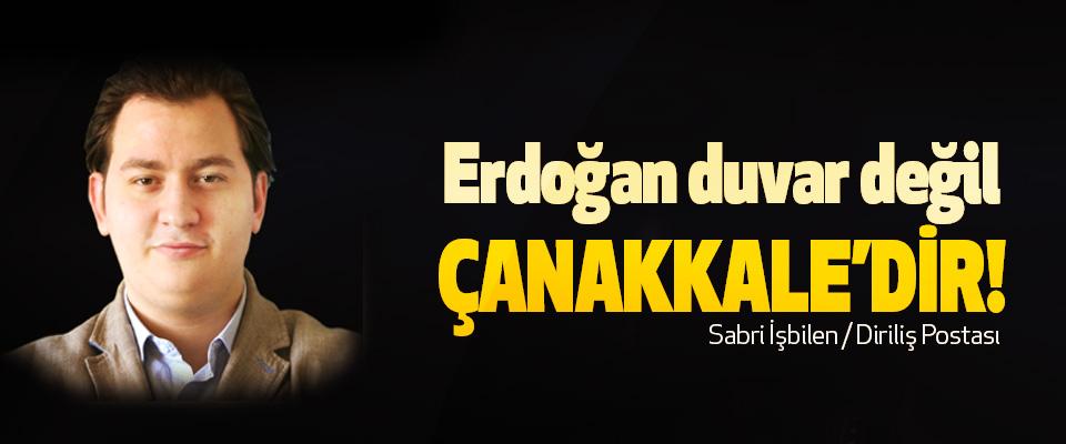 Erdoğan duvar değil Çanakkale'dir!