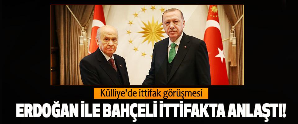Erdoğan ile Bahçeli ittifakta anlaştı!