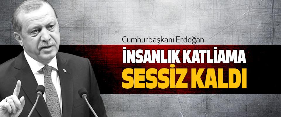 Erdoğan: İnsanlık Katliama Sessiz Kaldı