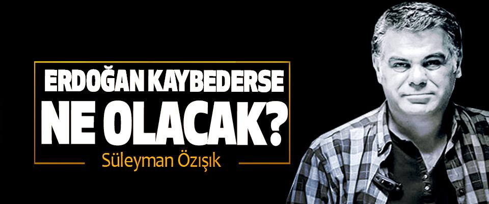 Erdoğan kaybederse ne olacak?