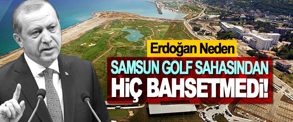 Erdoğan Neden Samsun Golf Sahasından Hiç Bahsetmedi!
