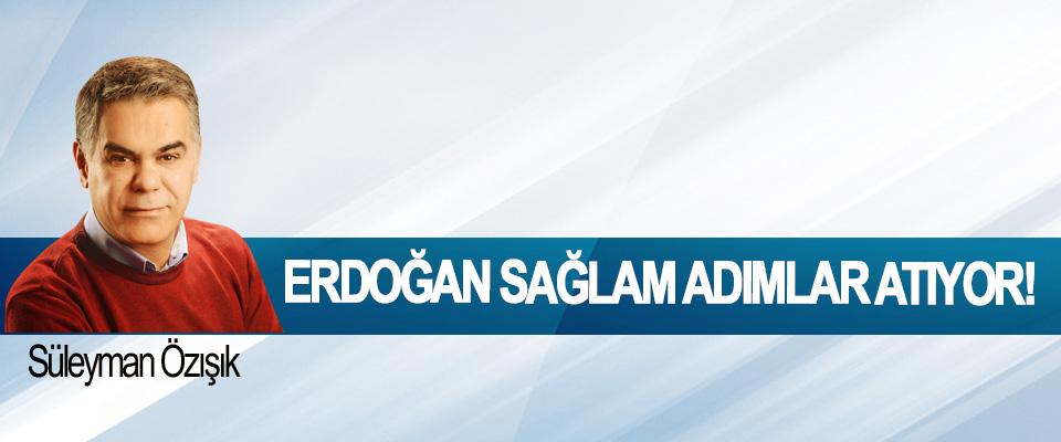 Erdoğan sağlam adımlar atıyor!