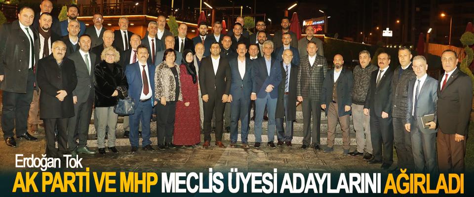 Erdoğan Tok, Ak Parti ve MHP Meclis Üyesi Adaylarını Ağırladı