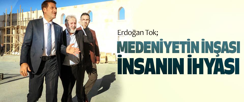 Erdoğan Tok; Cami ve Külliye, Medeniyetin İnşası ve İhyası…