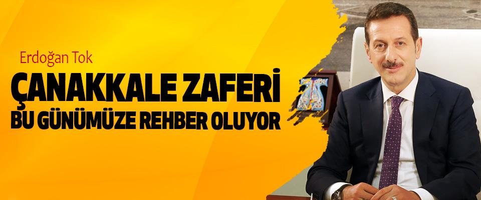 Erdoğan Tok; Çanakkale Zaferi Bu Günümüze Rehber Oluyor