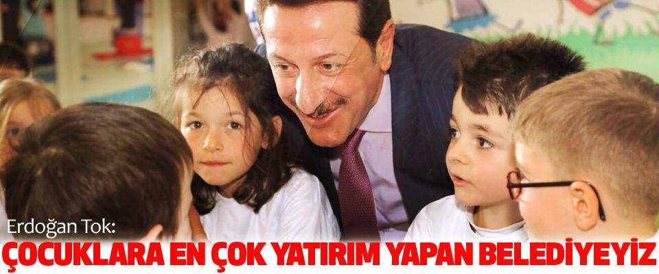 Erdoğan Tok: Çocuklara En Çok Yatırım Yapan Belediyeyiz