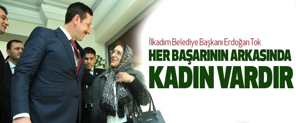 Erdoğan Tok; Her Başarının Arkasında Kadın Vardır
