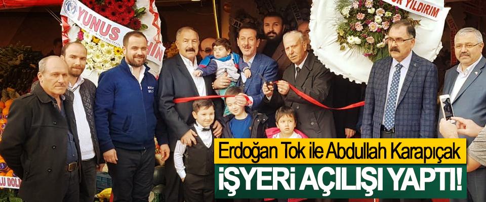 Erdoğan Tok İle Abdullah Karapıçak İşyeri Açılışı Yaptı!