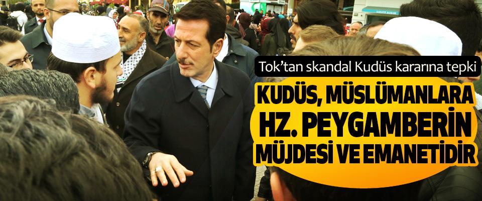 Erdoğan Tok,  Kudüs, müslümanlara hz. Peygamberin müjdesi ve emanetidir