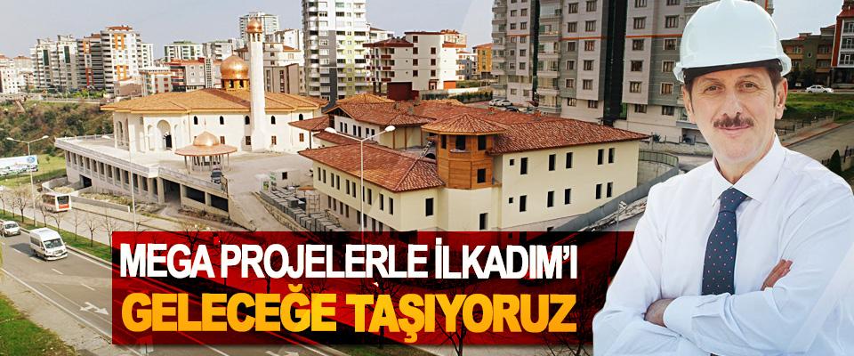 Erdoğan Tok; Mega Projelerle İlkadım'ı Geleceğe Taşıyoruz…