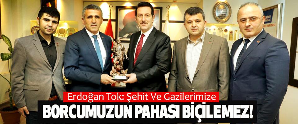 Erdoğan Tok: Şehit Ve Gazilerimize Borcumuzun Pahası Biçilemez!