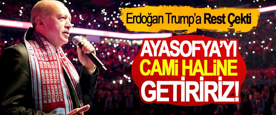 Erdoğan Trump'a Rest Çekti; Ayasofya'yı cami haline getiririz!