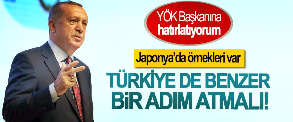 Erdoğan: YÖK Başkanına hatırlatıyorum Japonya'da örnekleri var  Türkiye de benzer bir adımı atmalı!