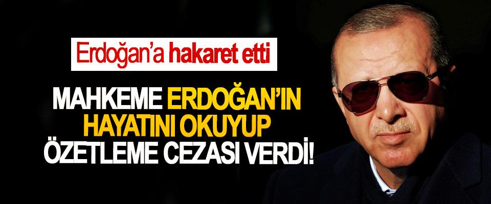 Erdoğan'a hakaret etti Mahkeme Erdoğan'ın hayatını okuyup özetleme cezası verdi!