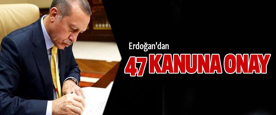 Erdoğan'dan 47 Kanuna Onay