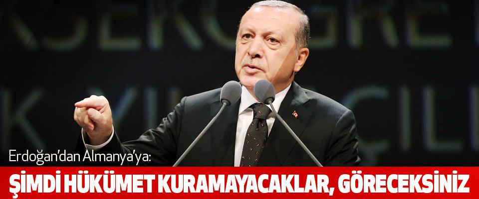 Erdoğan'dan Almanya'ya: Şimdi Hükümet Kuramayacaklar, Göreceksiniz