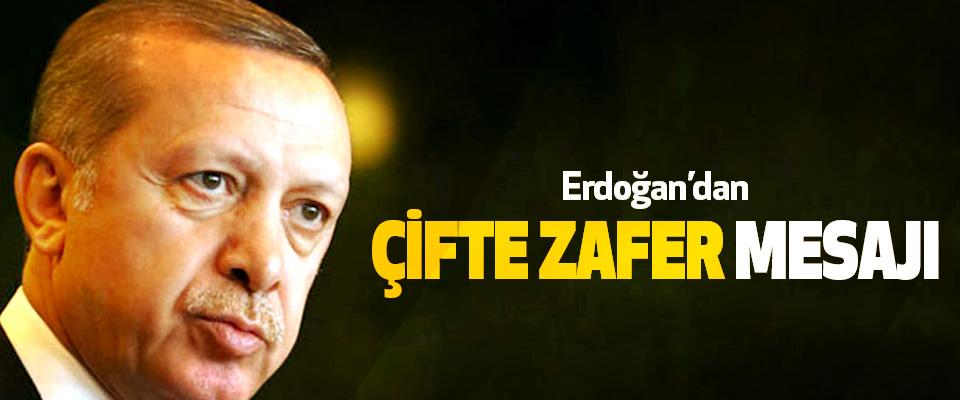 Erdoğan'dan Çifte Zafer Mesajı