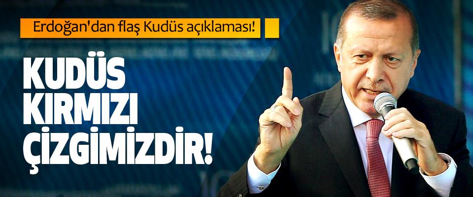 Erdoğan'dan flaş Kudüs açıklaması! Kudüs kırmızı çizgimizdir!