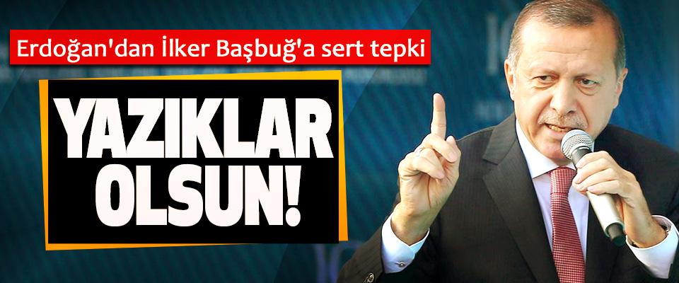 Erdoğan'dan İlker Başbuğ'a sert tepki