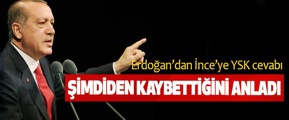 Erdoğan'dan İnce'ye YSK cevabı, Şimdiden Kaybettiğini Anladı