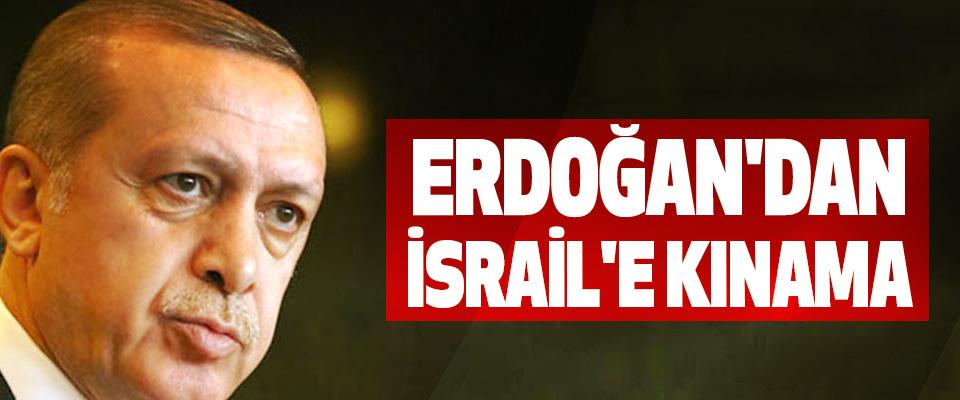 Erdoğan'dan İsrail'e Kınama