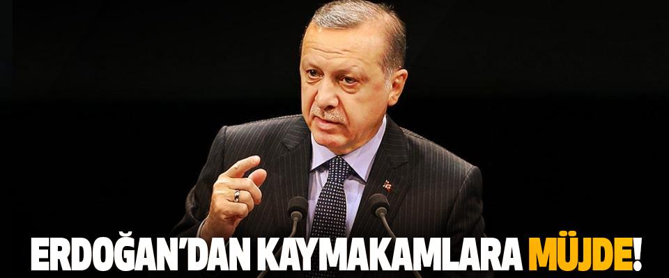 Erdoğan'dan kaymakamlara müjde!