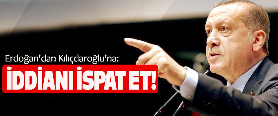 Erdoğan'dan Kılıçdaroğlu'na: İddianı İspat Et!