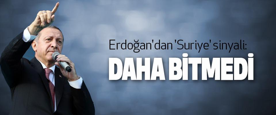 Erdoğan'dan 'Suriye' sinyali: Daha Bitmedi
