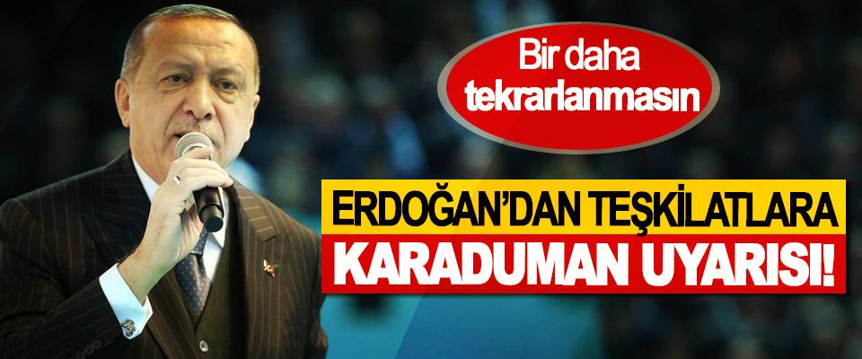 Erdoğan'dan teşkilatlara Karaduman uyarısı!