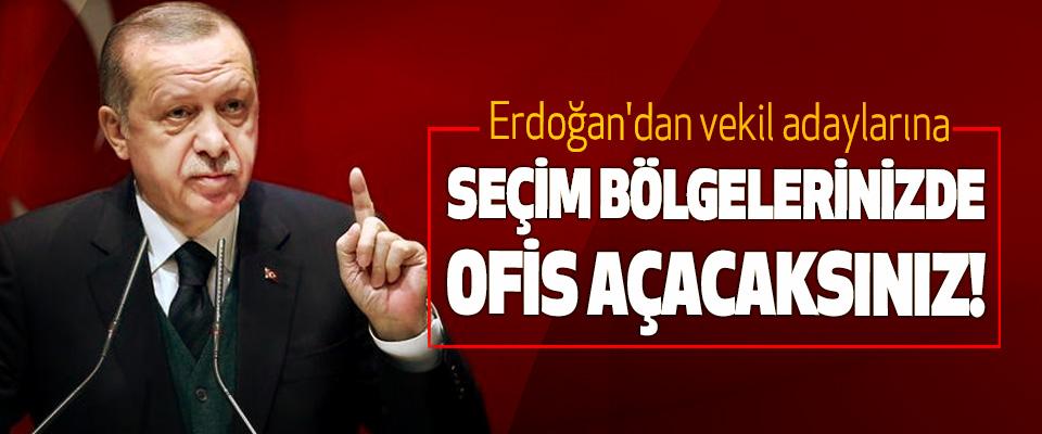 Erdoğan'dan vekil adaylarına ; Seçim bölgelerinizde ofis açacaksınız!
