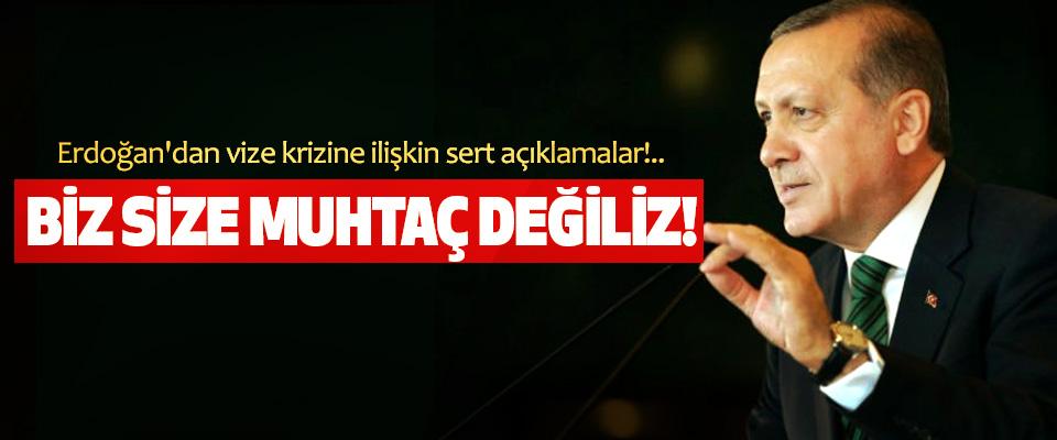 Erdoğan'dan vize krizine ilişkin sert açıklamalar!.. 'Biz size muhtaç değiliz...'