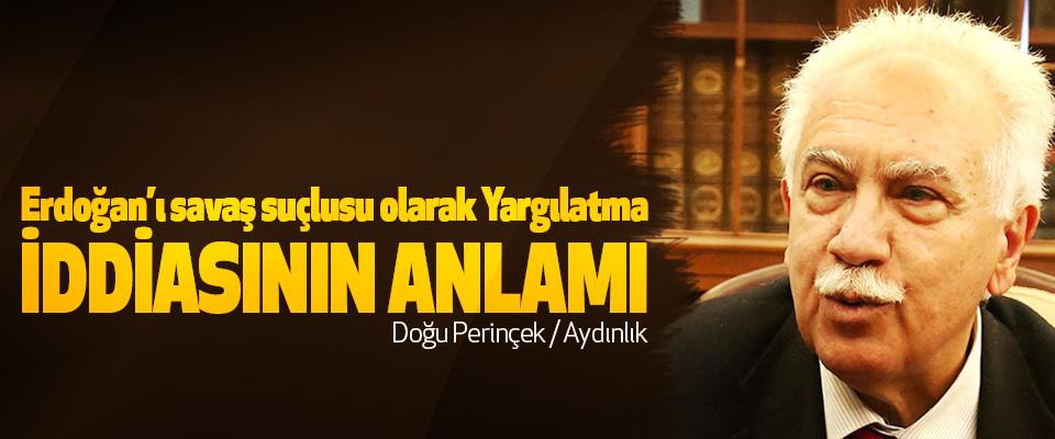 Erdoğan'ı savaş suçlusu olarak Yargılatma İddiasının Anlamı