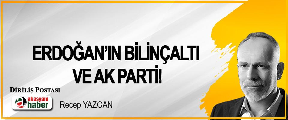 Erdoğan'ın bilinçaltı ve AK Parti!
