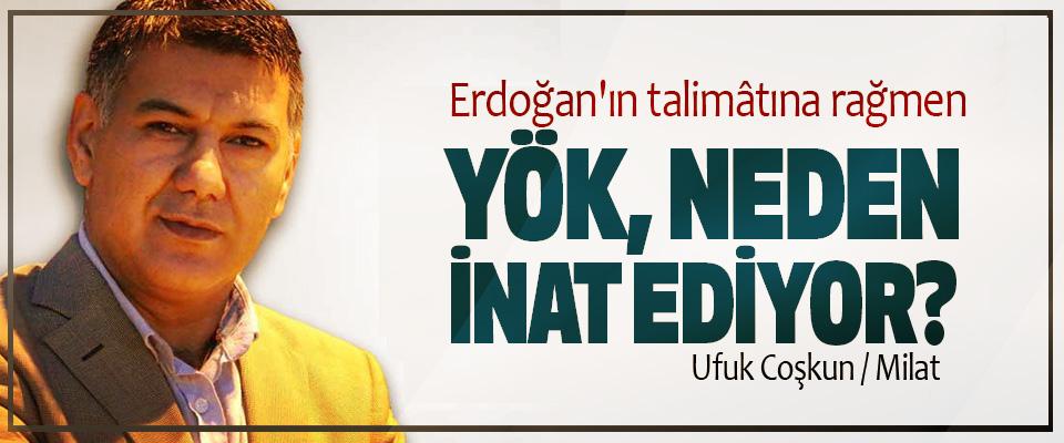 Erdoğan'ın talimâtına rağmen YÖK Neden İnat Ediyor?