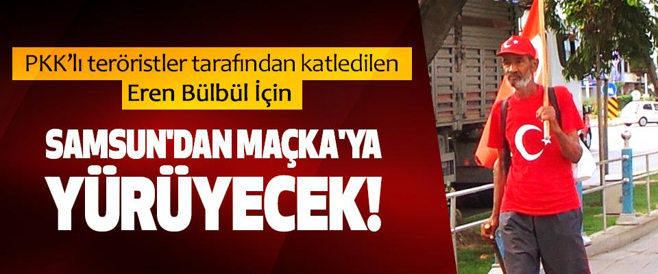 Eren Bülbül İçin Samsun'dan maçka'ya yürüyecek!