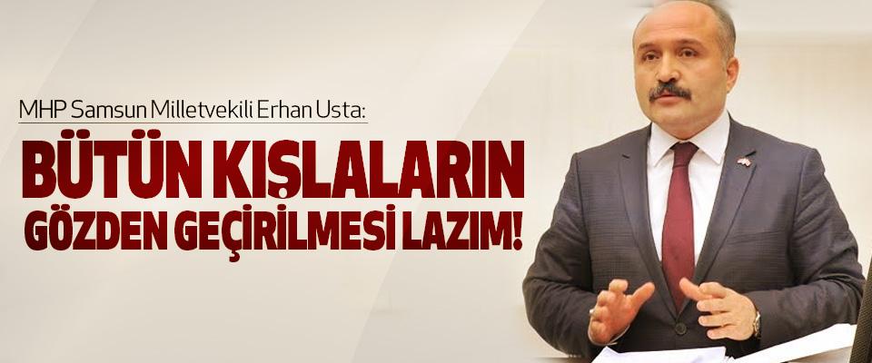 Erhan Usta: Bütün Kışlaların Gözden Geçirilmesi Lazım!