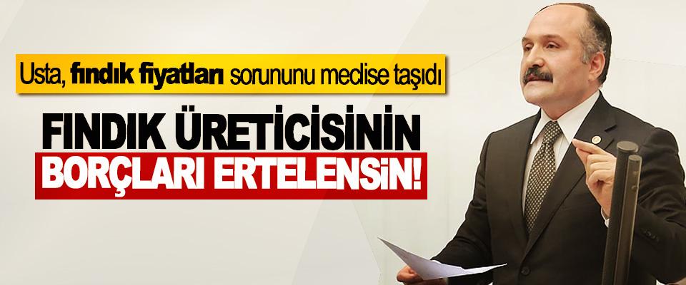 Erhan Usta: Fındık üreticisinin borçları ertelensin!