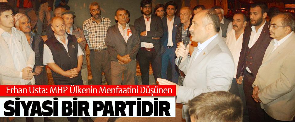 Erhan Usta: MHP Ülkenin Menfaatini Düşünen Siyasi Bir Partidir