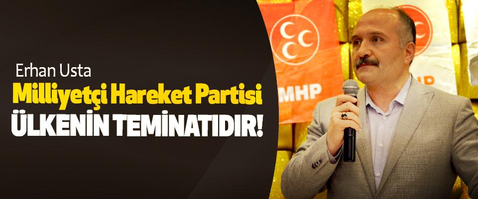 Erhan Usta: Milliyetçi Hareket Partisi Ülkenin Teminatıdır!